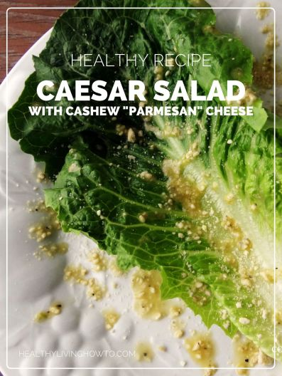 Healthy Recipe: Caesar Salad with Cashew Parmesan Cheese | healthylivinghowto.com