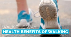 Walk This Way! Health Benefits of Walking | healthylivinghowto.com
