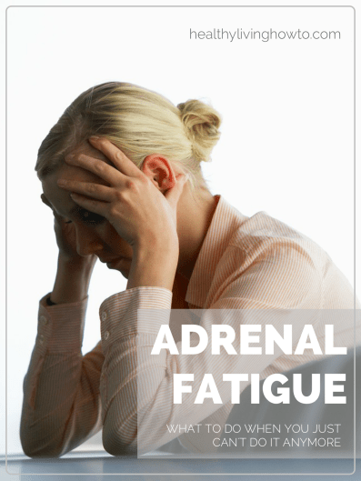 Adrenal Fatigue What To Do When You Just Can't Do It Anymore | healthylivinghowto.com