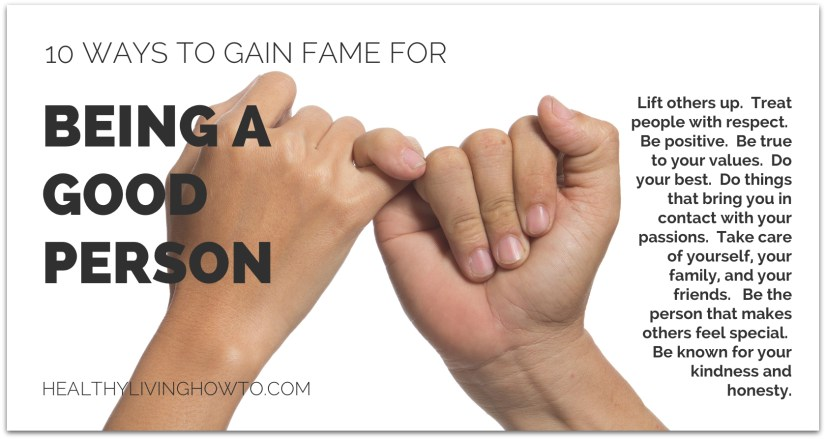 10 Ways To Gain Fame As A Good Person | healthylivinghowto.com