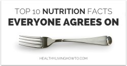 Top 10 Nutrition Facts Everyone Agrees On healthylivinghowto.com