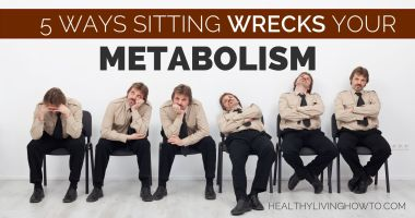 5 Ways Sitting Wrecks Your Metabolism