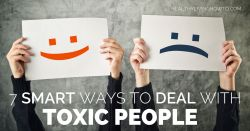 7 Smart Ways To Deal With Toxic People | healthylivinghowto.com