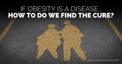 If Obesity Is A Disease...How Do We Find A Cure? | healthylivinghowto.com