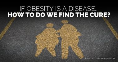 If Obesity Is A Disease, How Do We Find The Cure?