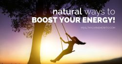 Natural Ways To Boost Your Energy | healthylivinghowto.com