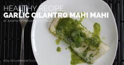 Healthy Recipe: Garlic Cilantro Mahi Mahi | healthylivinghowto.com