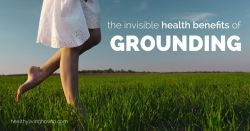The Invisible Health Benefits of Grounding | healthylivinghowto.com
