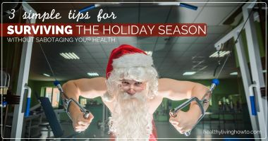 3 Simple Tips for Surviving the Holiday Season Without Sabotaging Your Health