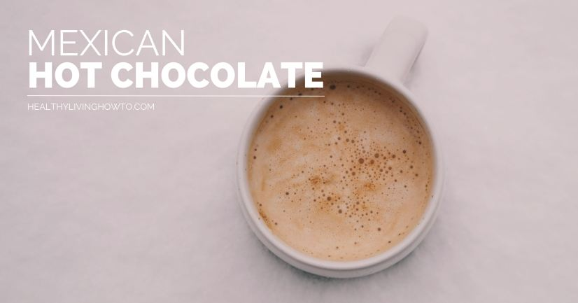 Mexican Hot Chocolate | healthylivinghowto.com
