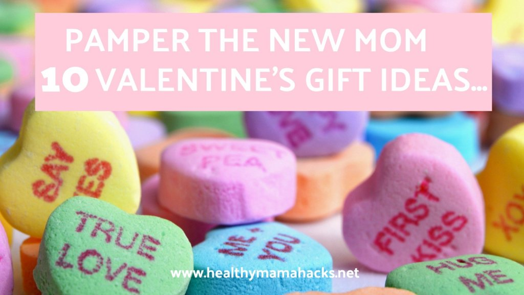 Pamper the New Mom with these great Valentine's Day gift ideas!