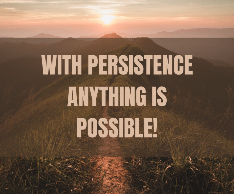 With Persistence, Anything is Possible