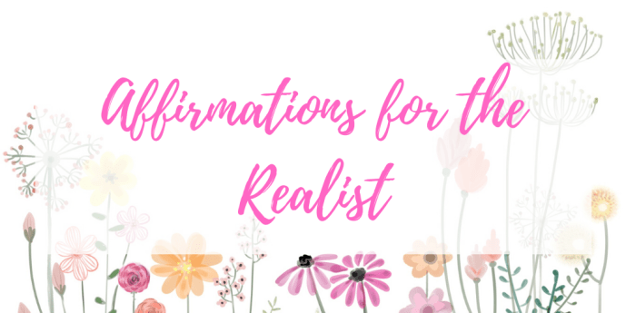 Affirmations for the realist because not everyone can be positive every single day and that's ok! Have a laugh or genuinely try these for a better morning