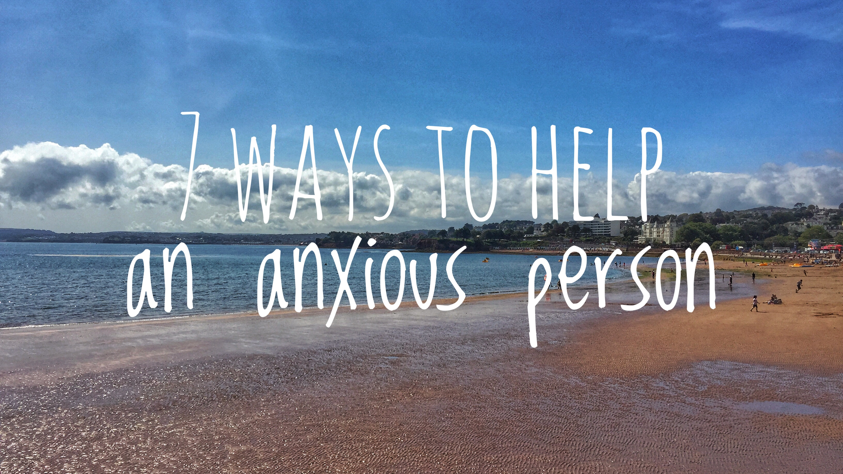 7 ways to help an anxious person