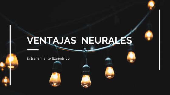 VENTAJAS NEURALES ENTRENAMIENTO EXCÉNTRICO