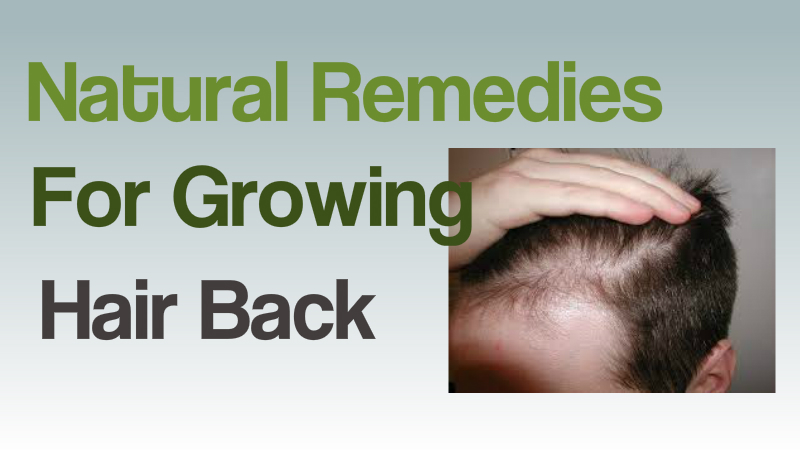 Natural Remedies For Growing Hair Back.