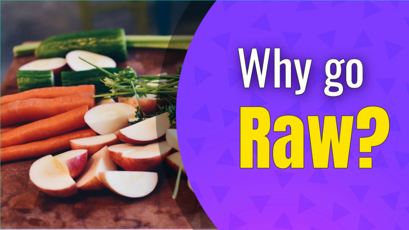 Why go Raw?