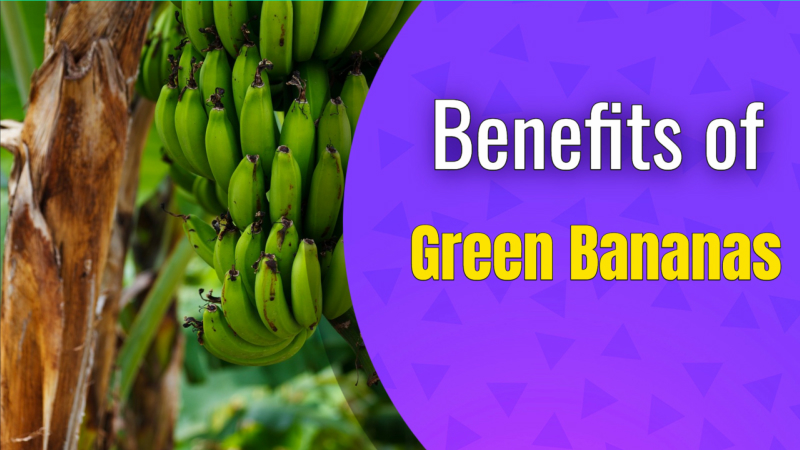 6 BENEFITS OF GREEN BANANAS