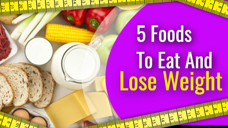 5 BEST FOODS TO EAT TO LOSE WEIGHT AND MAINTAIN A HEALTHY LIFESTYLE.