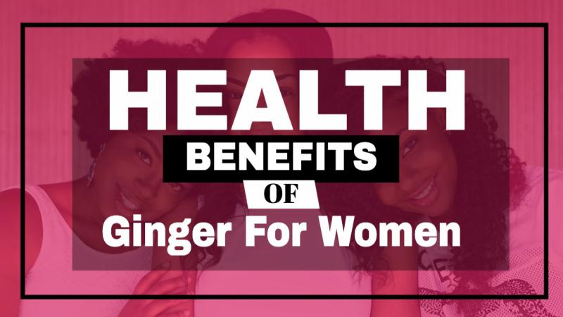 Health Benefits of Ginger for Women