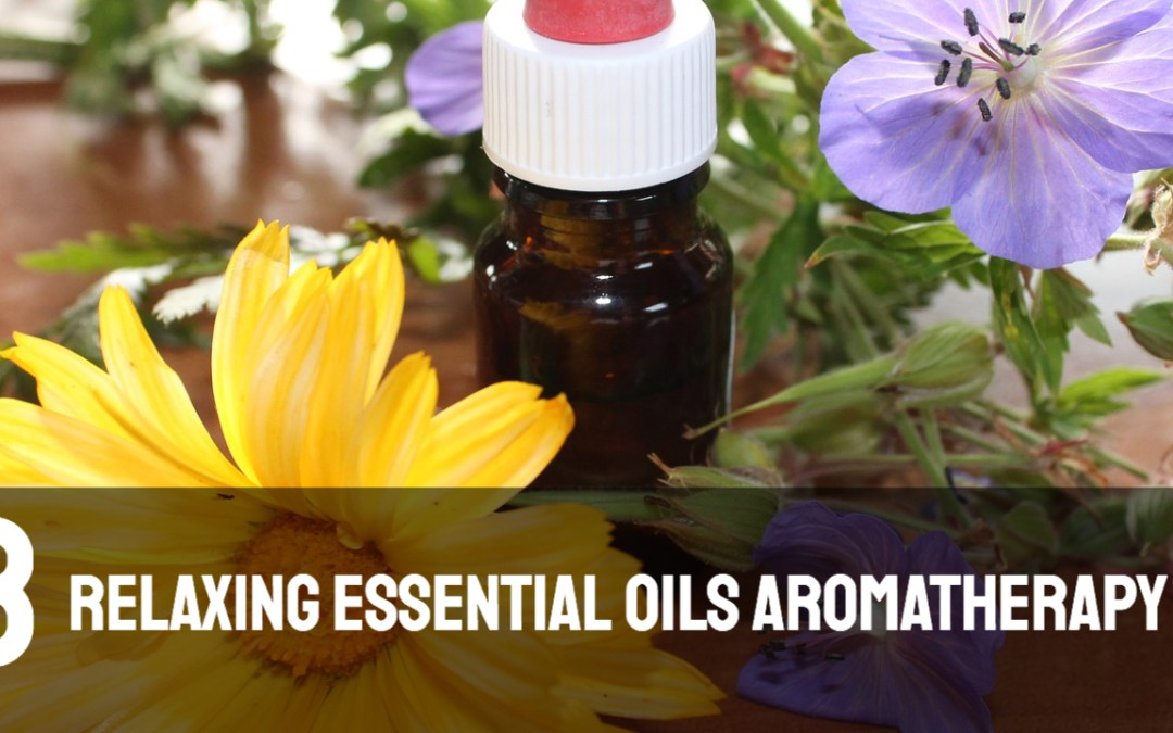 3 Relaxing Essential Oils for Aromatherapy – Relaxing Essential Oils Aromatherapy