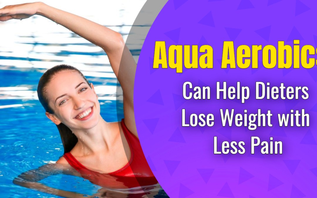 Aqua Aerobics Can Help Dieters Lose Weight with Less Pain