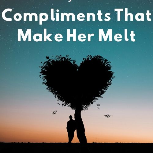 Juicy Compliments That Make Her Melt Immediately Ari