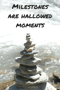 The Spiritual Practice of Honoring Milestones