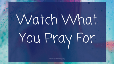 watch what you pray for