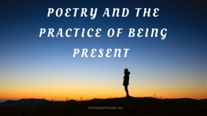 Poetry and the Practice of Being Present