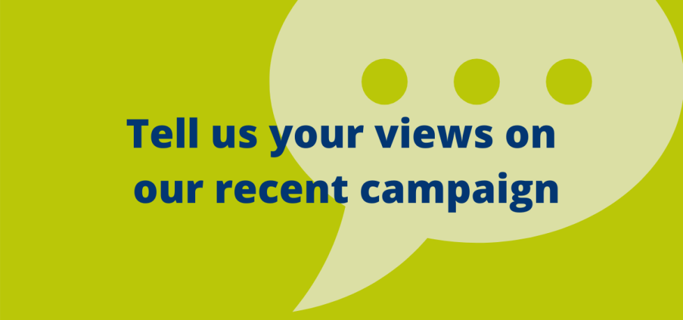 Tell us your views on our recent campaign