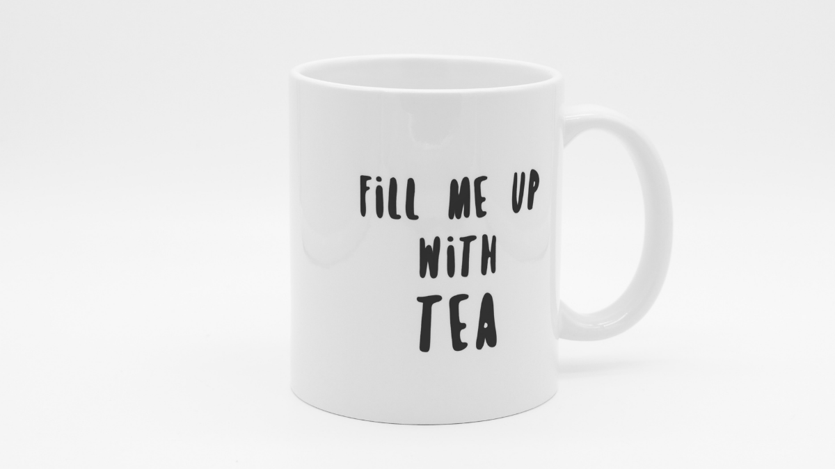 Fill me up with tea