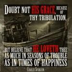 5. Think Not Grace Tribulation -Spurgeon Photo Quote