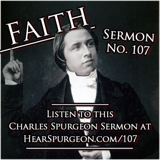 sermon 107, faith, spurgeon faith, charles spurgeon audio, spurgeon reformed, hebrews 11 spurgeon, hebrews 11, believe spurgeon