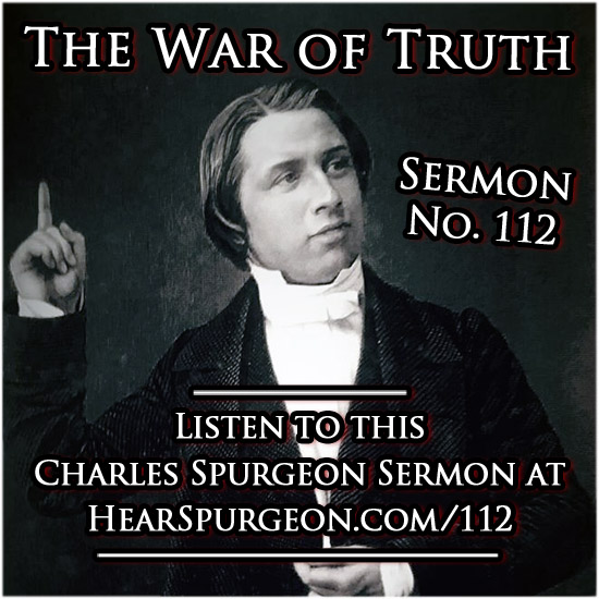 sermon 112, The War of Truth, spurgeon audio, young spurgeon preacher,