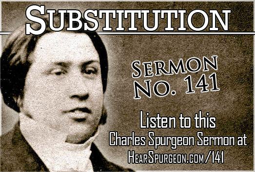 sermon 141, 142, substitution, gospel spurgeon, 2 corinthians 5, charles spurgeon sermon audio