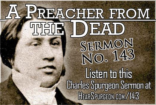 sermon 143, Preacher from the Dead, spurgeon sermon mp3, luke 16,