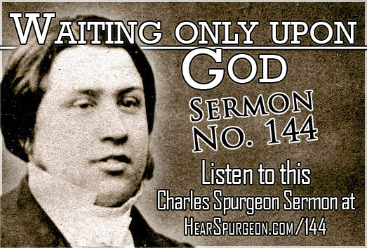 sermon 144, Waiting only upon God, spurgeon sermon audio, psalm 62,