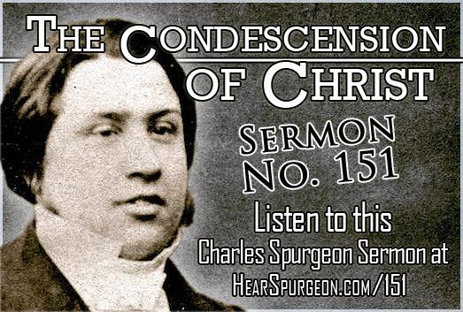 sermon 151, Condescension Christ, 2 Corinthians 8, Spurgeon sermon mp3, incarnation, gospel spurgeon,