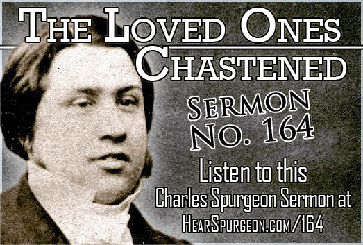 Loved Ones Chastened, sermon 164, spurgeon audio, revelation 3,
