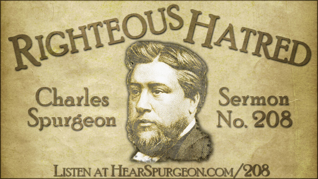sermon 208, righteous hatred, spurgeon sermon audio, psalm 97, charles haddon spurgeon, hate sin,