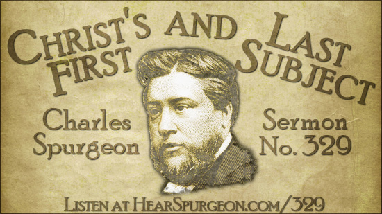 Sermon 329, Christ first last subject, repentance, spurgeon repent, spurgeon audio, hear spurgeon, Matthew 4, Luke 24, repent,