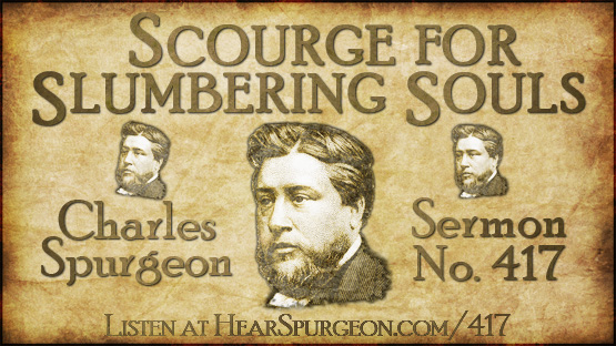Sermon 417, Scourge for Slumbering Souls, spurgeon sermon audio, wake up, Amos 6, spurgeon unbelief, hear spurgeon, spurgeon preaching,