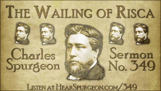 The Wailing of Risca, spurgeon audio, sermon 349, Jeremiah 4, volume 7,