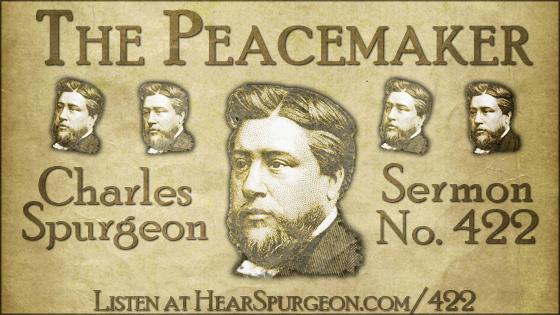 The Peacemaker, spurgeon sermon, volume 7, metropolitan tabernacle, sermon 422, matthew 5,