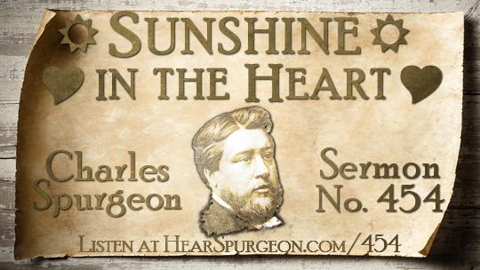 Sermon 454, sunshine heart, spurgeon sermon audio, spurgeon podcast, delight Lord, Spurgeon delight, psalm 37, spurgeon psalm 37, hearspurgeon,
