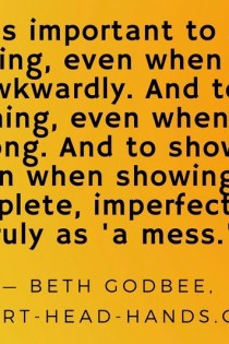 """Quote """"It's important to say something, even when saying it awkwardly. And to do something, even when doing it wrong. And to show up, even when showing up incomplete, imperfect, and truly as 'a mess.'' appears against a background that fades yellow to orange."""