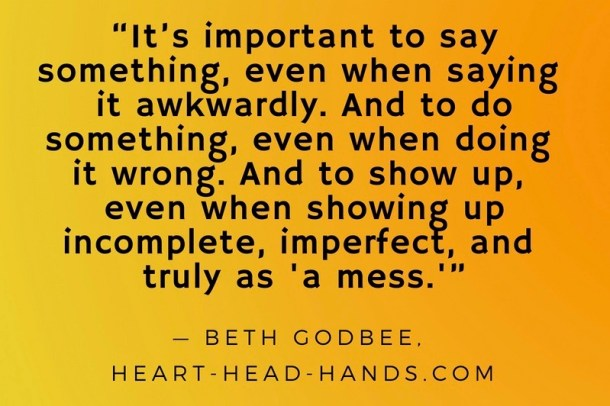 "Quote ""It's important to say something, even when saying it awkwardly. And to do something, even when doing it wrong. And to show up, even when showing up incomplete, imperfect, and truly as 'a mess.'' appears against a background that fades yellow to orange."