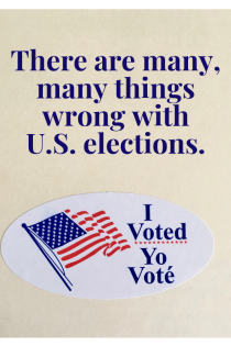 "Against a cream background reads navy blue text: ""There are many, many things wrong with U.S. elections."" Under this text is a sticker with a white background; American flag (red, white, and blue); and the words: ""I voted. Yo vote."""