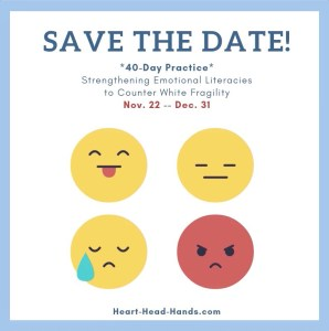 "Along with showing 4 emoticons representing different emotions, this flyer reads, ""Save the Date! *40-Day Practice* Strengthening Emotional Literacies to Counter White Fragility. Nov. 22 – Dec. 31."""
